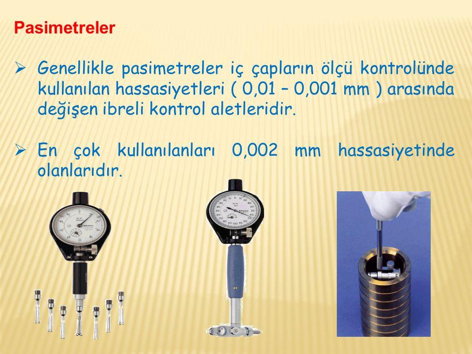 Pasimetreler  Genellikle pasimetreler iç çapların ölçü kontrolünde kullanılan hassasiyetleri ( 0,01 – 0,001 mm ) arasında değişen ibreli kontrol alet