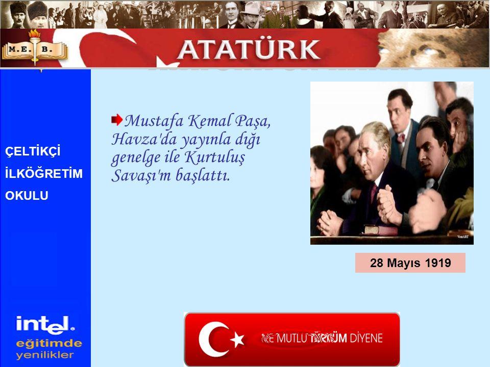 Mustafa Kemal Paşa, Havza'da yayınla dığı genelge ile Kurtuluş Savaşı'm başlattı. 28 Mayıs 1919 ÇELTİKÇİ İLKÖĞRETİM OKULU