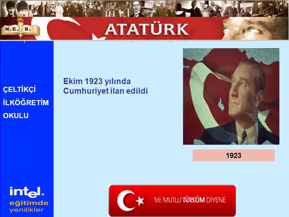 1923 ÇELTİKÇİ İLKÖĞRETİM OKULU Ekim 1923 yılında Cumhuriyet ilan edildi