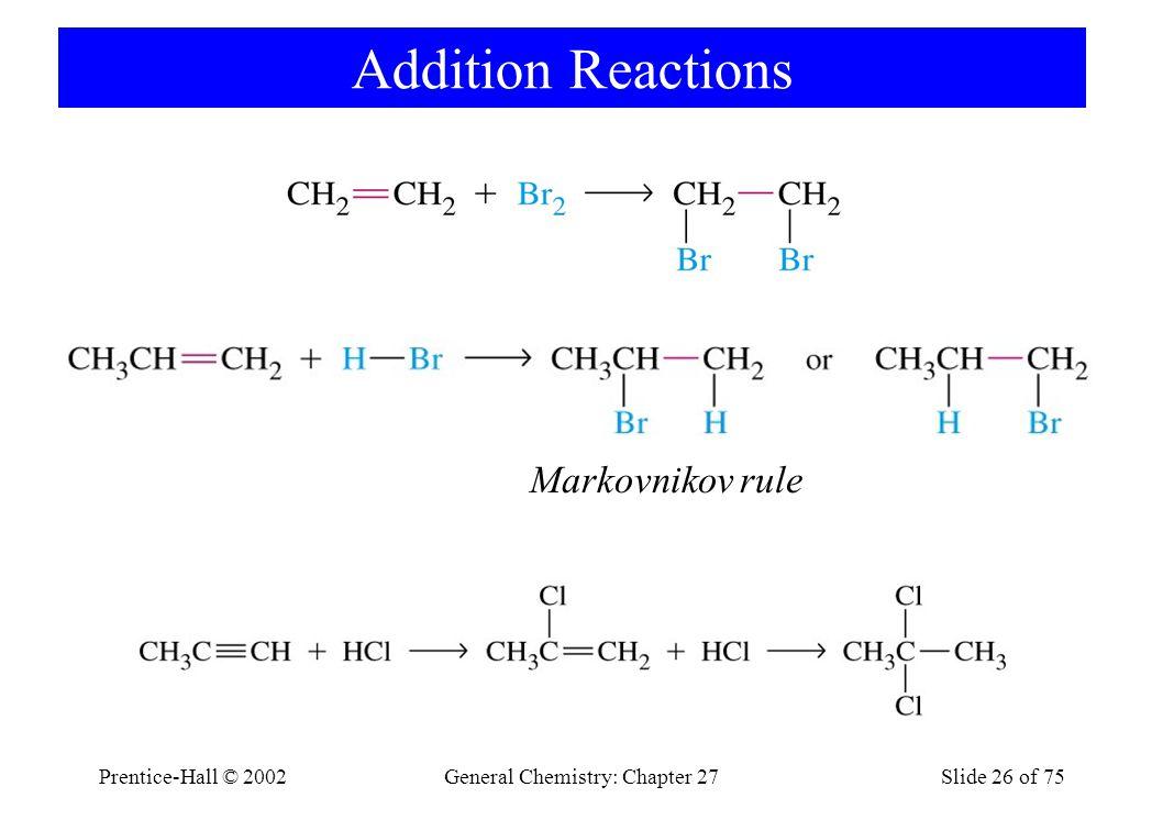 Prentice-Hall © 2002General Chemistry: Chapter 27Slide 26 of 75 Addition Reactions Markovnikov rule