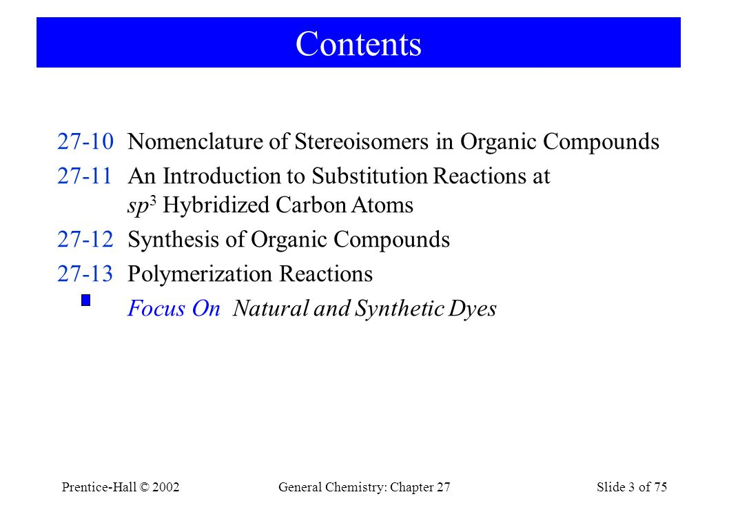 Prentice-Hall © 2002General Chemistry: Chapter 27Slide 74 of 75 Focus On Natural and Synthetic Dyes