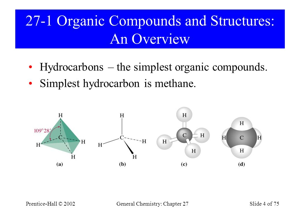 Prentice-Hall © 2002General Chemistry: Chapter 27Slide 4 of 75 27-1 Organic Compounds and Structures: An Overview Hydrocarbons – the simplest organic compounds.