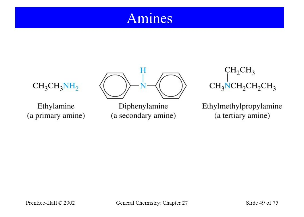 Prentice-Hall © 2002General Chemistry: Chapter 27Slide 49 of 75 Amines