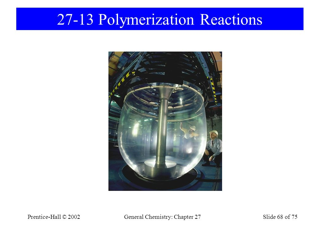 Prentice-Hall © 2002General Chemistry: Chapter 27Slide 68 of 75 27-13 Polymerization Reactions
