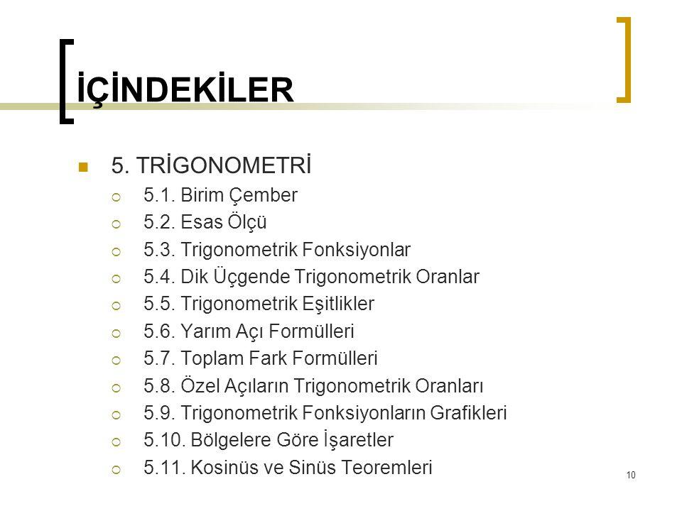 İÇİNDEKİLER 5. TRİGONOMETRİ  5.1. Birim Çember  5.2. Esas Ölçü  5.3. Trigonometrik Fonksiyonlar  5.4. Dik Üçgende Trigonometrik Oranlar  5.5. Tri