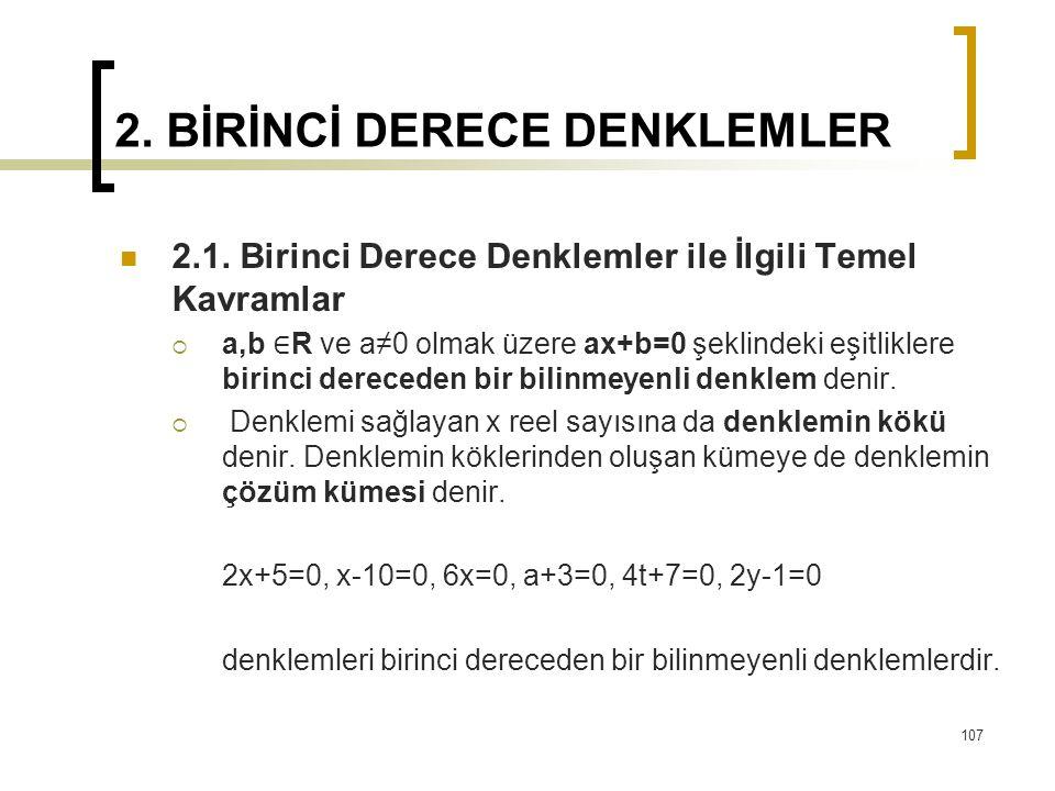 2. BİRİNCİ DERECE DENKLEMLER 2.1. Birinci Derece Denklemler ile İlgili Temel Kavramlar  a,b ∈ R ve a≠0 olmak üzere ax+b=0 şeklindeki eşitliklere biri
