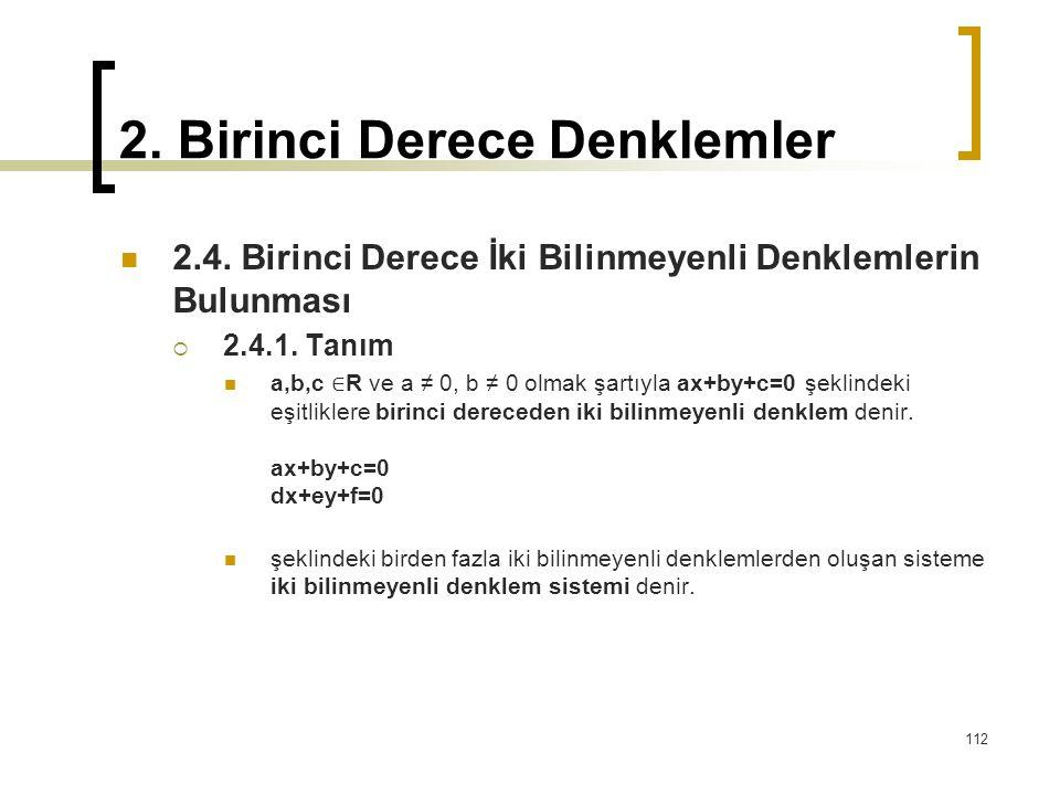 2. Birinci Derece Denklemler 2.4. Birinci Derece İki Bilinmeyenli Denklemlerin Bulunması  2.4.1. Tanım a,b,c ∈ R ve a ≠ 0, b ≠ 0 olmak şartıyla ax+by
