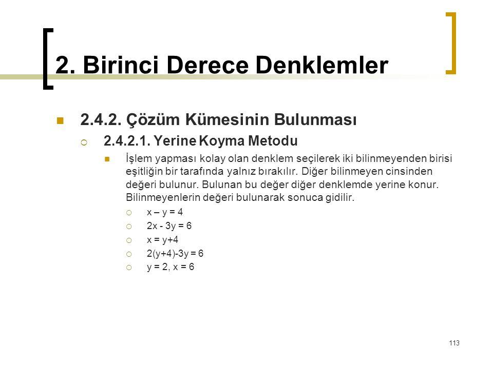 2. Birinci Derece Denklemler 2.4.2. Çözüm Kümesinin Bulunması  2.4.2.1. Yerine Koyma Metodu İşlem yapması kolay olan denklem seçilerek iki bilinmeyen