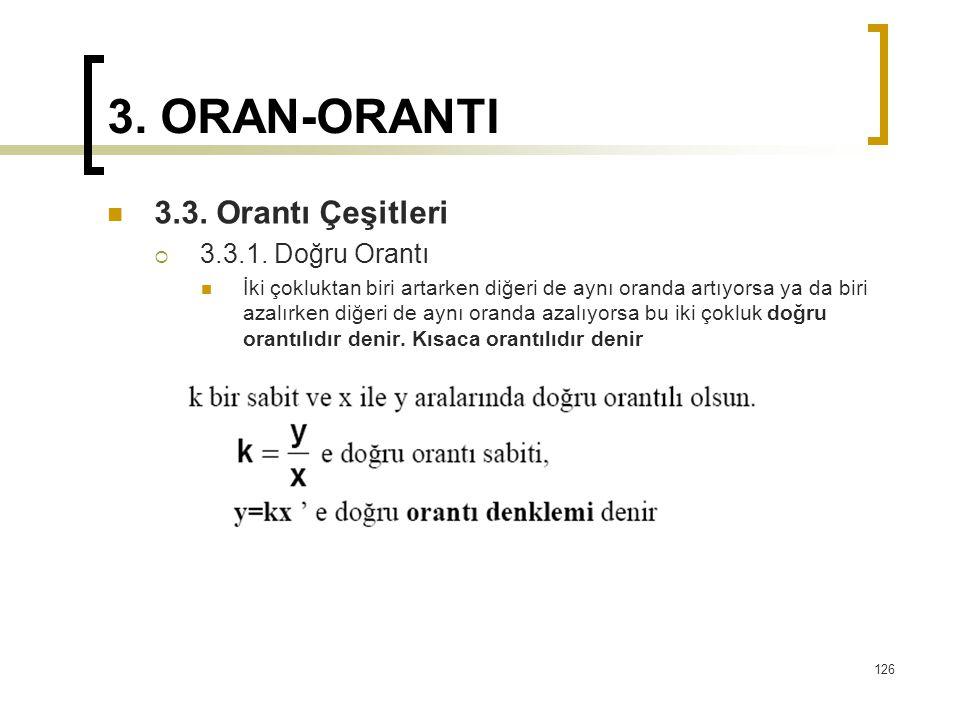 3. ORAN-ORANTI 3.3. Orantı Çeşitleri  3.3.1. Doğru Orantı İki çokluktan biri artarken diğeri de aynı oranda artıyorsa ya da biri azalırken diğeri de