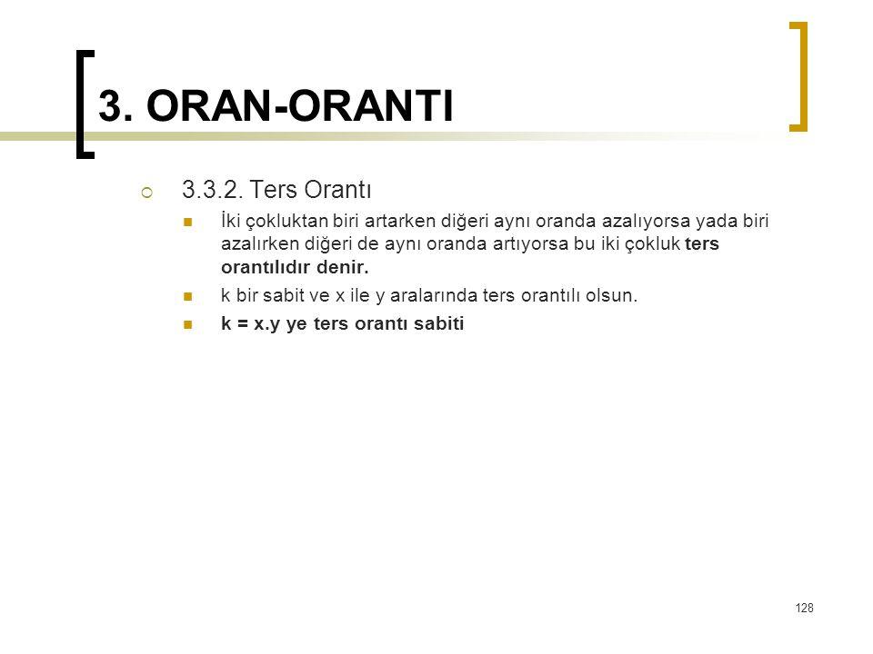 3. ORAN-ORANTI  3.3.2. Ters Orantı İki çokluktan biri artarken diğeri aynı oranda azalıyorsa yada biri azalırken diğeri de aynı oranda artıyorsa bu i