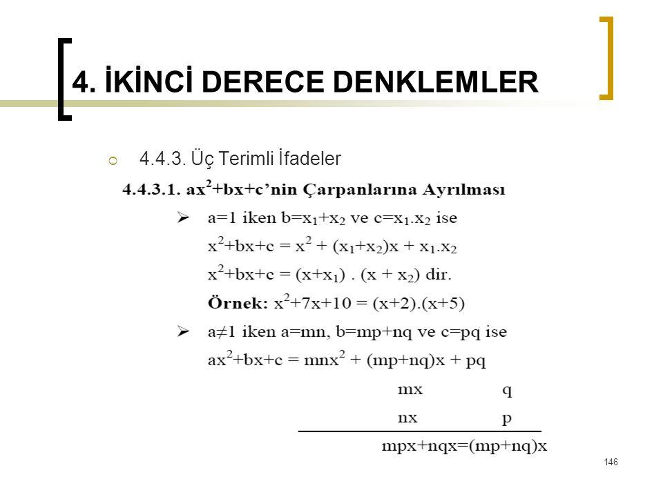 4. İKİNCİ DERECE DENKLEMLER  4.4.3. Üç Terimli İfadeler 146