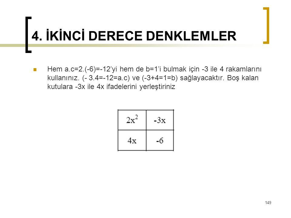 4. İKİNCİ DERECE DENKLEMLER Hem a.c=2.(-6)=-12'yi hem de b=1'i bulmak için -3 ile 4 rakamlarını kullanınız. (- 3.4=-12=a.c) ve (-3+4=1=b) sağlayacaktı