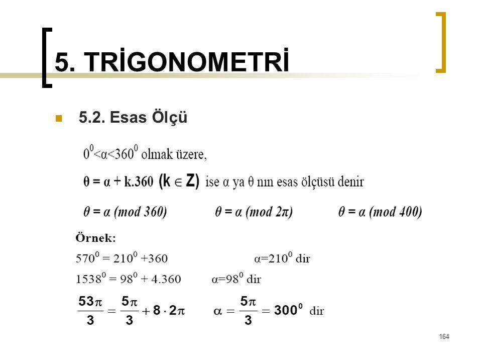 5. TRİGONOMETRİ 5.2. Esas Ölçü 164