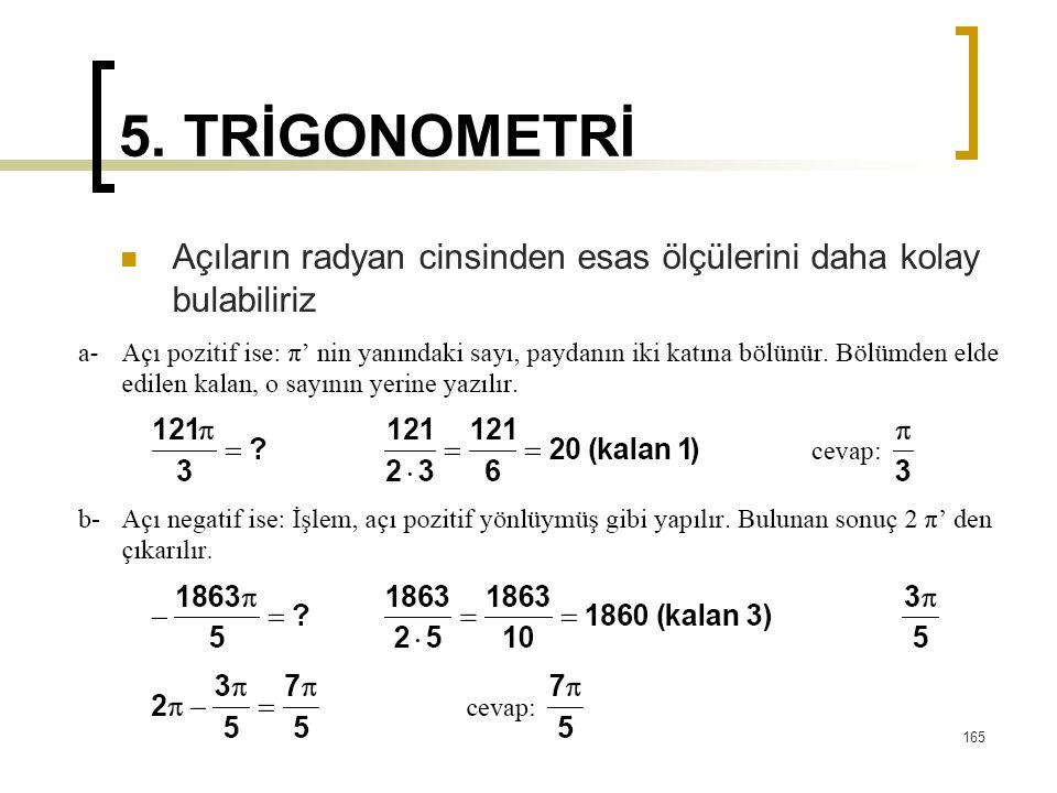 5. TRİGONOMETRİ Açıların radyan cinsinden esas ölçülerini daha kolay bulabiliriz 165