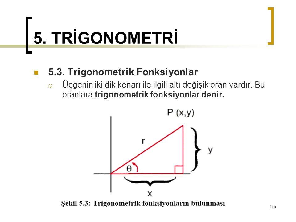 5. TRİGONOMETRİ 5.3. Trigonometrik Fonksiyonlar  Üçgenin iki dik kenarı ile ilgili altı değişik oran vardır. Bu oranlara trigonometrik fonksiyonlar d