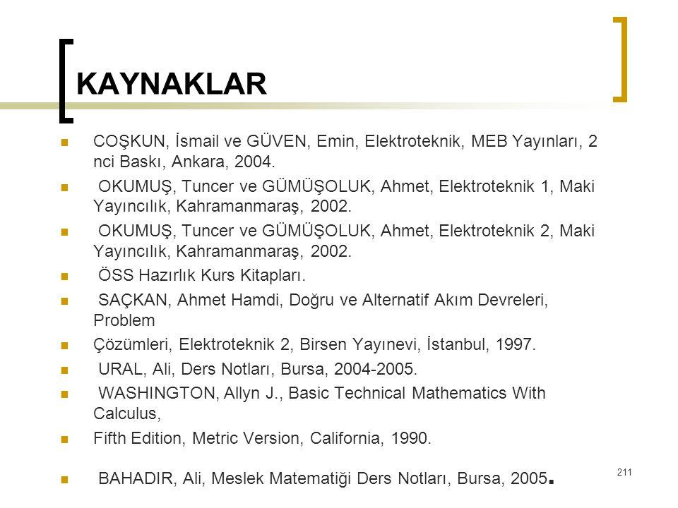 KAYNAKLAR COŞKUN, İsmail ve GÜVEN, Emin, Elektroteknik, MEB Yayınları, 2 nci Baskı, Ankara, 2004. OKUMUŞ, Tuncer ve GÜMÜŞOLUK, Ahmet, Elektroteknik 1,