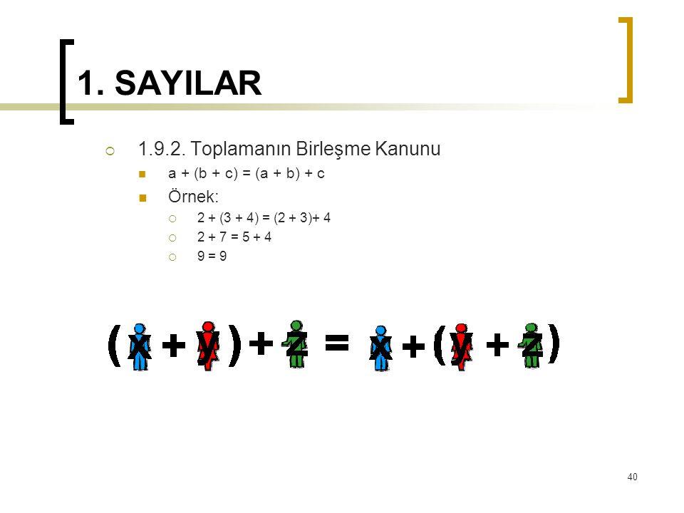 1. SAYILAR  1.9.2. Toplamanın Birleşme Kanunu a + (b + c) = (a + b) + c Örnek:  2 + (3 + 4) = (2 + 3)+ 4  2 + 7 = 5 + 4  9 = 9 40