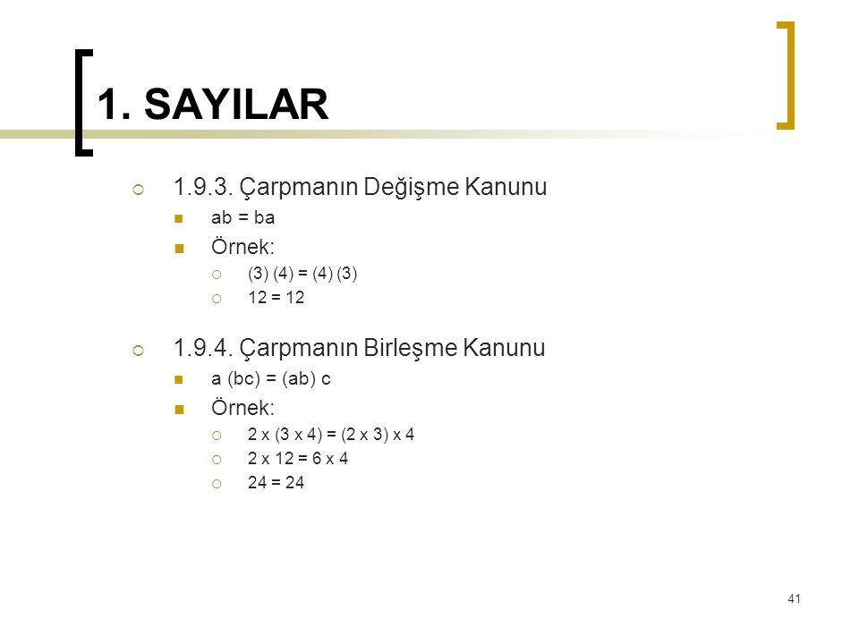 1. SAYILAR  1.9.3. Çarpmanın Değişme Kanunu ab = ba Örnek:  (3) (4) = (4) (3)  12 = 12  1.9.4. Çarpmanın Birleşme Kanunu a (bc) = (ab) c Örnek: 