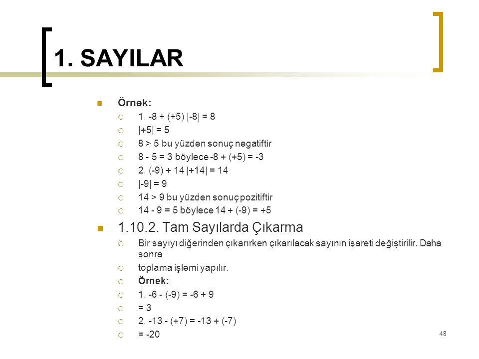 1. SAYILAR Örnek:  1. -8 + (+5) |-8| = 8  |+5| = 5  8 > 5 bu yüzden sonuç negatiftir  8 - 5 = 3 böylece -8 + (+5) = -3  2. (-9) + 14 |+14| = 14 