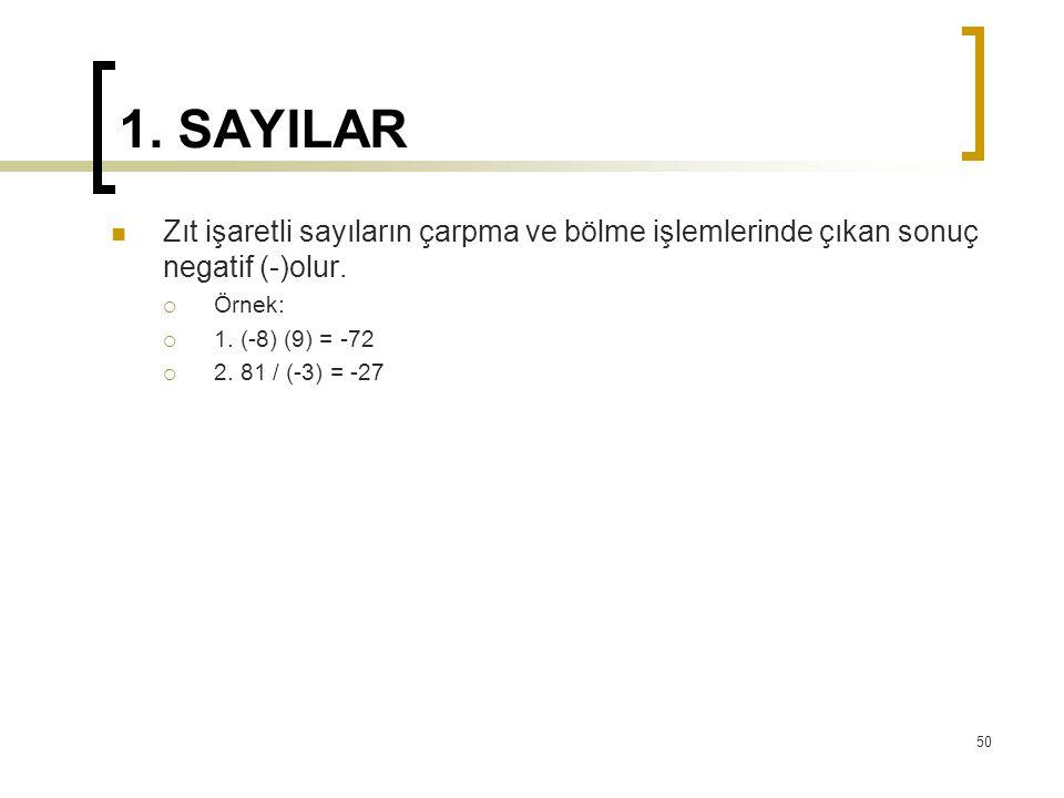 1. SAYILAR Zıt işaretli sayıların çarpma ve bölme işlemlerinde çıkan sonuç negatif (-)olur.  Örnek:  1. (-8) (9) = -72  2. 81 / (-3) = -27 50