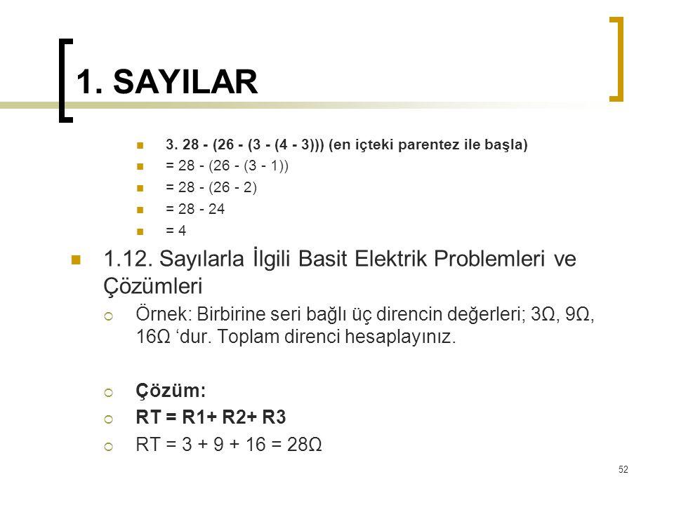 1. SAYILAR 3. 28 - (26 - (3 - (4 - 3))) (en içteki parentez ile başla) = 28 - (26 - (3 - 1)) = 28 - (26 - 2) = 28 - 24 = 4 1.12. Sayılarla İlgili Basi