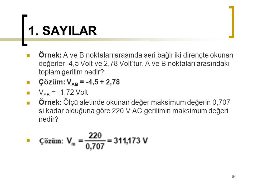 1. SAYILAR Örnek: A ve B noktaları arasında seri bağlı iki dirençte okunan değerler -4,5 Volt ve 2,78 Volt'tur. A ve B noktaları arasındaki toplam ger