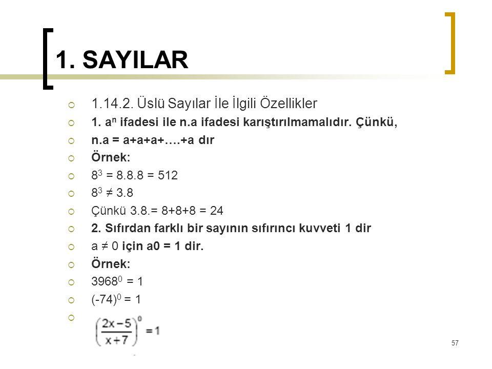 1. SAYILAR  1.14.2. Üslü Sayılar İle İlgili Özellikler  1. a n ifadesi ile n.a ifadesi karıştırılmamalıdır. Çünkü,  n.a = a+a+a+….+a dır  Örnek: 