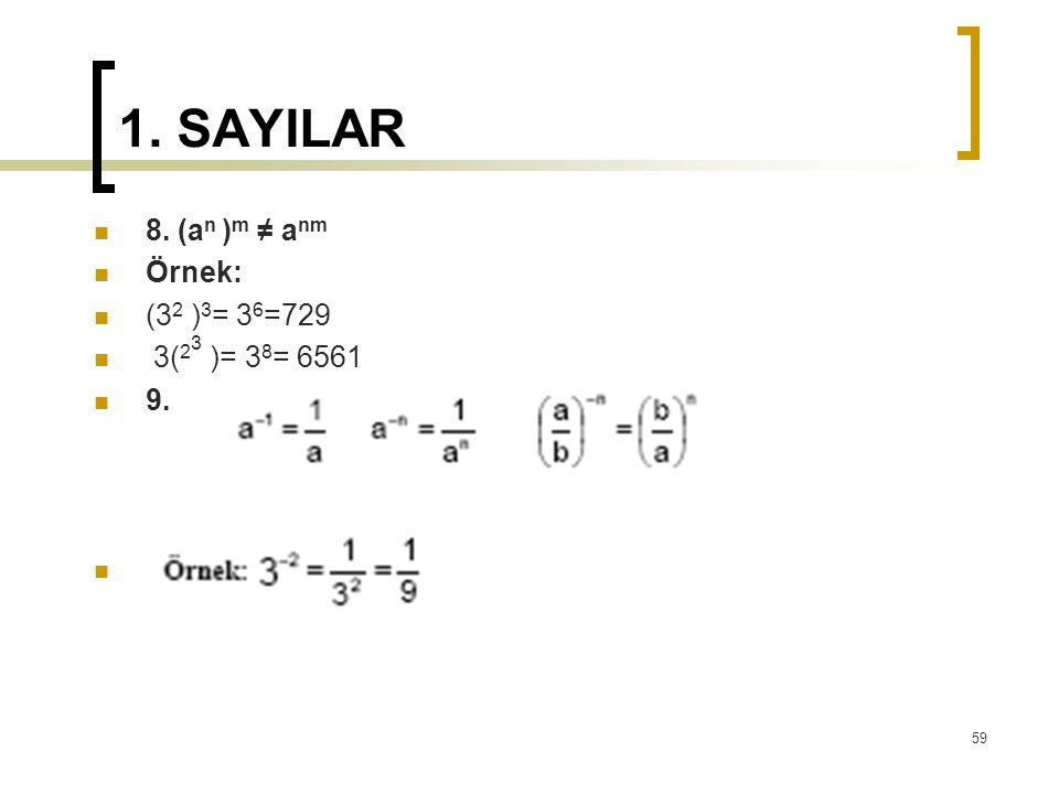1. SAYILAR 8. (a n ) m ≠ a nm Örnek: (3 2 ) 3 = 3 6 =729 3( 2 3 )= 3 8 = 6561 9. 59