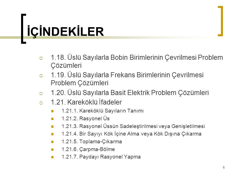 İÇİNDEKİLER  1.18.Üslü Sayılarla Bobin Birimlerinin Çevrilmesi Problem Çözümleri  1.19.