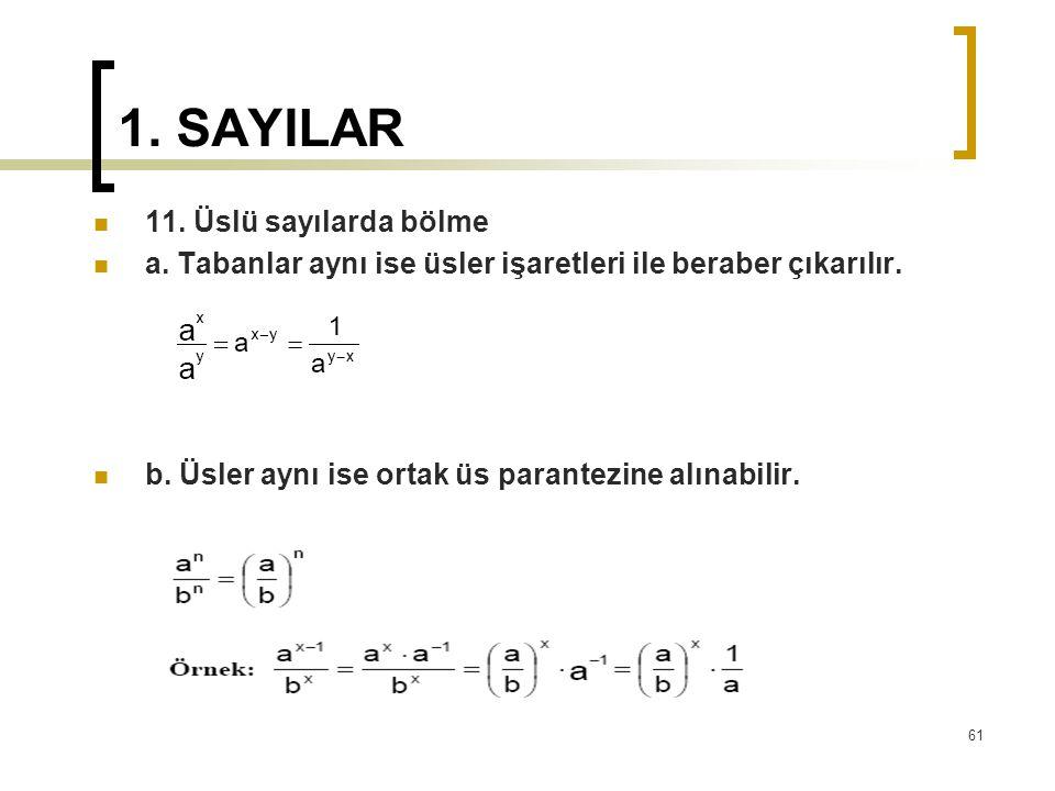1. SAYILAR 11. Üslü sayılarda bölme a. Tabanlar aynı ise üsler işaretleri ile beraber çıkarılır. b. Üsler aynı ise ortak üs parantezine alınabilir. 61