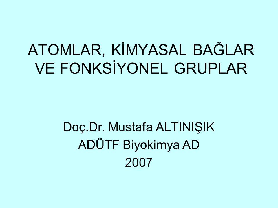 ATOMLAR, KİMYASAL BAĞLAR VE FONKSİYONEL GRUPLAR Doç.Dr. Mustafa ALTINIŞIK ADÜTF Biyokimya AD 2007