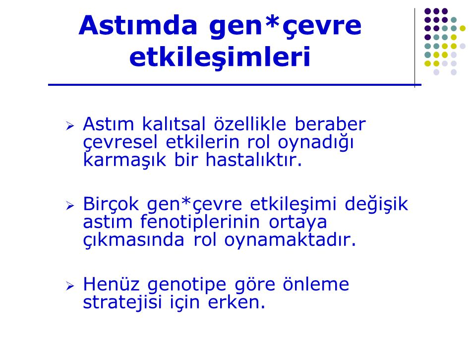 Astımda gen*çevre etkileşimleri  Astım kalıtsal özellikle beraber çevresel etkilerin rol oynadığı karmaşık bir hastalıktır.