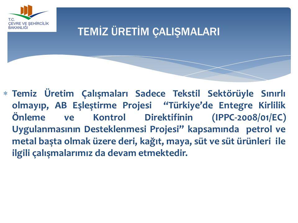 """ Temiz Üretim Çalışmaları Sadece Tekstil Sektörüyle Sınırlı olmayıp, AB Eşleştirme Projesi """"Türkiye'de Entegre Kirlilik Önleme ve Kontrol Direktifini"""