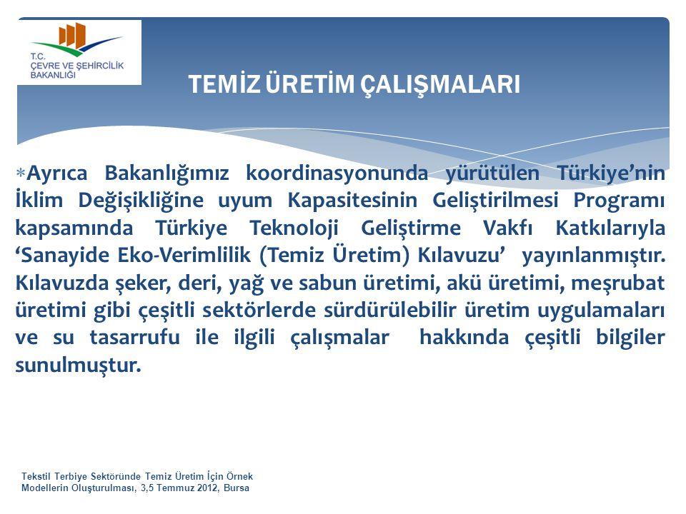 Tekstil Terbiye Sektöründe Temiz Üretim İçin Örnek Modellerin Oluşturulması, 3,5 Temmuz 2012, Bursa  Ayrıca Bakanlığımız koordinasyonunda yürütülen T