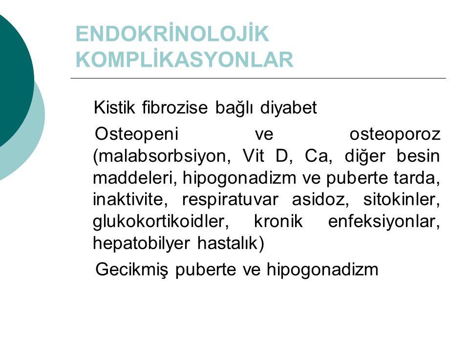 ENDOKRİNOLOJİK KOMPLİKASYONLAR Kistik fibrozise bağlı diyabet Osteopeni ve osteoporoz (malabsorbsiyon, Vit D, Ca, diğer besin maddeleri, hipogonadizm