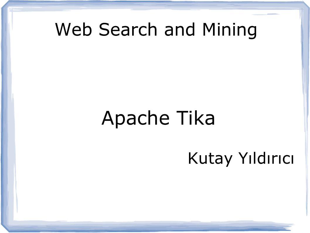 Web Search and Mining Apache Tika Kutay Yıldırıcı