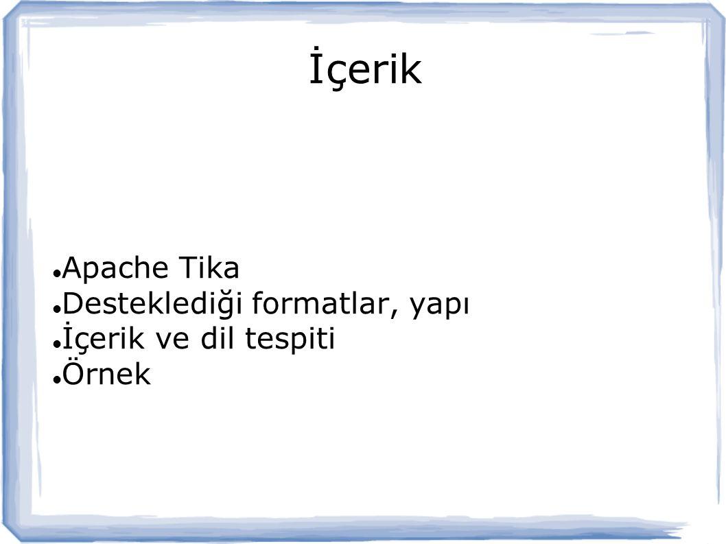 İçerik Apache Tika Desteklediği formatlar, yapı İçerik ve dil tespiti Örnek