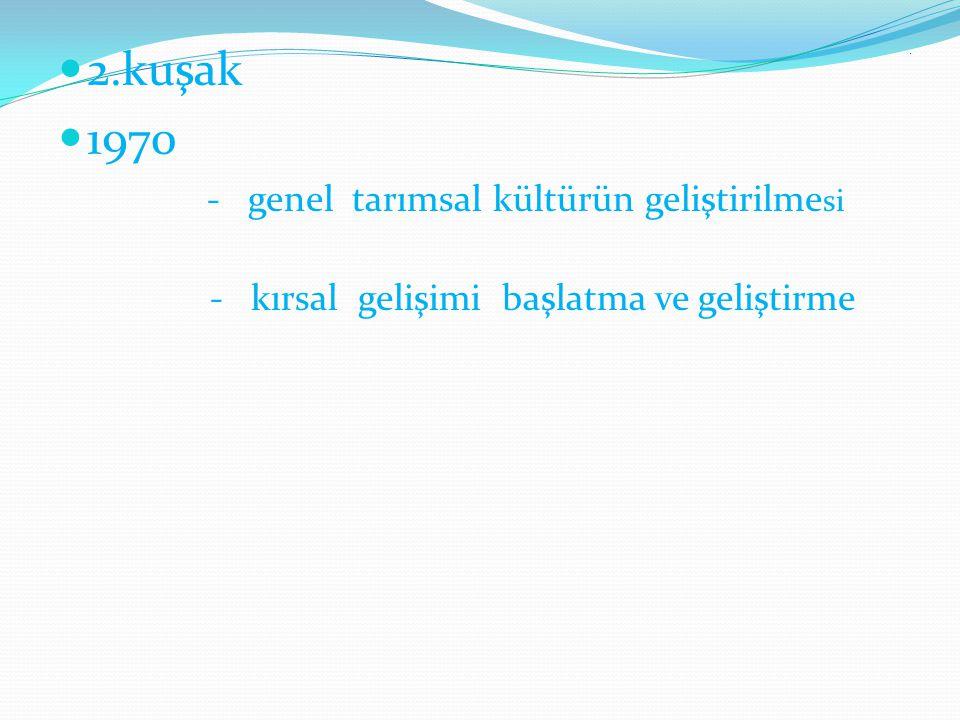 . 2.kuşak 1970 - genel tarımsal kültürün geliştirilme si - kırsal gelişimi başlatma ve geliştirme
