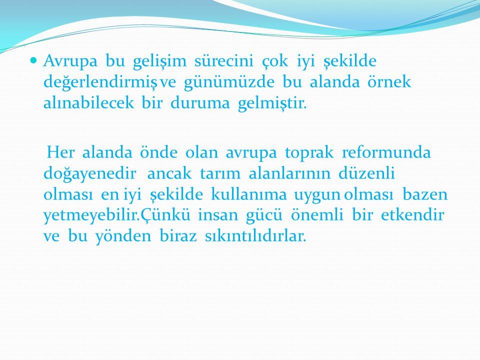 Türkiyede arazilerin %0,9.u 50 hektardan daha fazla araziye sahiptir Avrupa birliği ort % 6,7 dir.