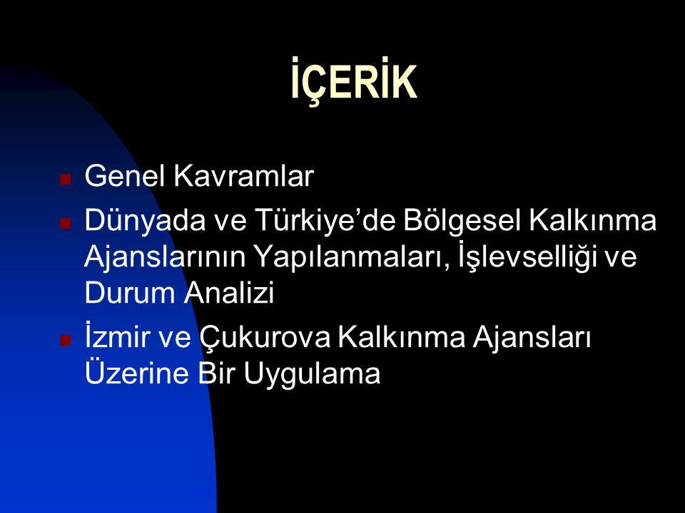 İÇERİK Genel Kavramlar Dünyada ve Türkiye'de Bölgesel Kalkınma Ajanslarının Yapılanmaları, İşlevselliği ve Durum Analizi İzmir ve Çukurova Kalkınma Aj