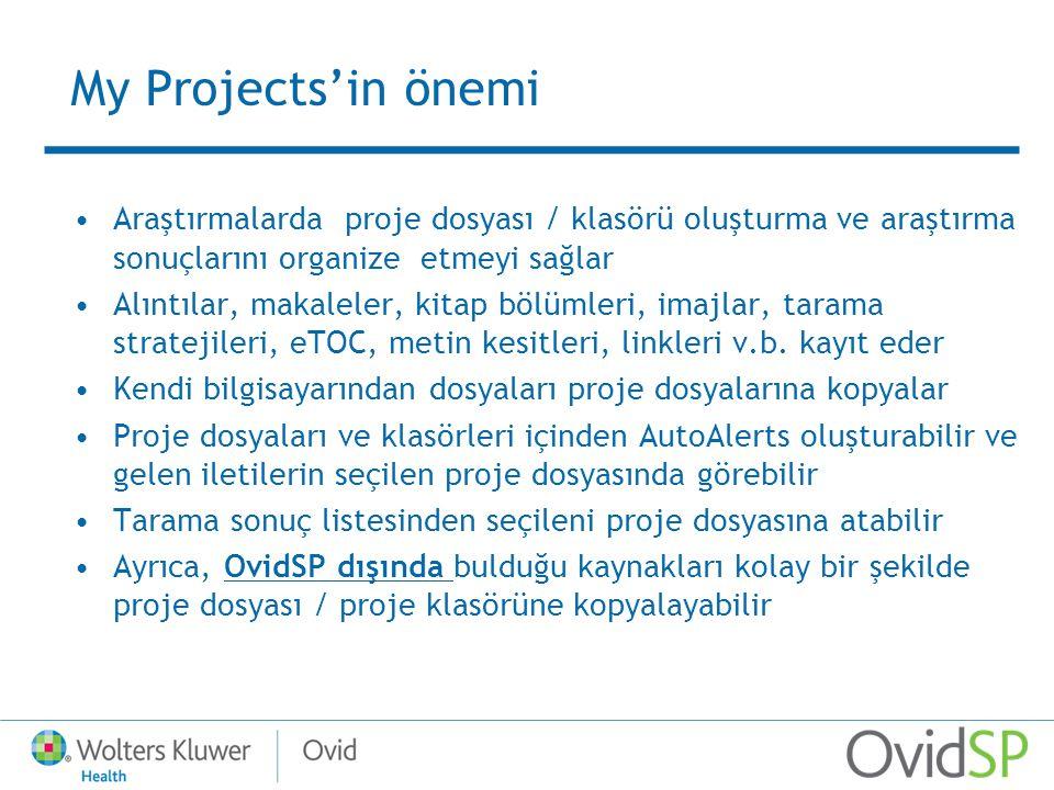 My Projects'in önemi Araştırmalarda proje dosyası / klasörü oluşturma ve araştırma sonuçlarını organize etmeyi sağlar Alıntılar, makaleler, kitap bölümleri, imajlar, tarama stratejileri, eTOC, metin kesitleri, linkleri v.b.