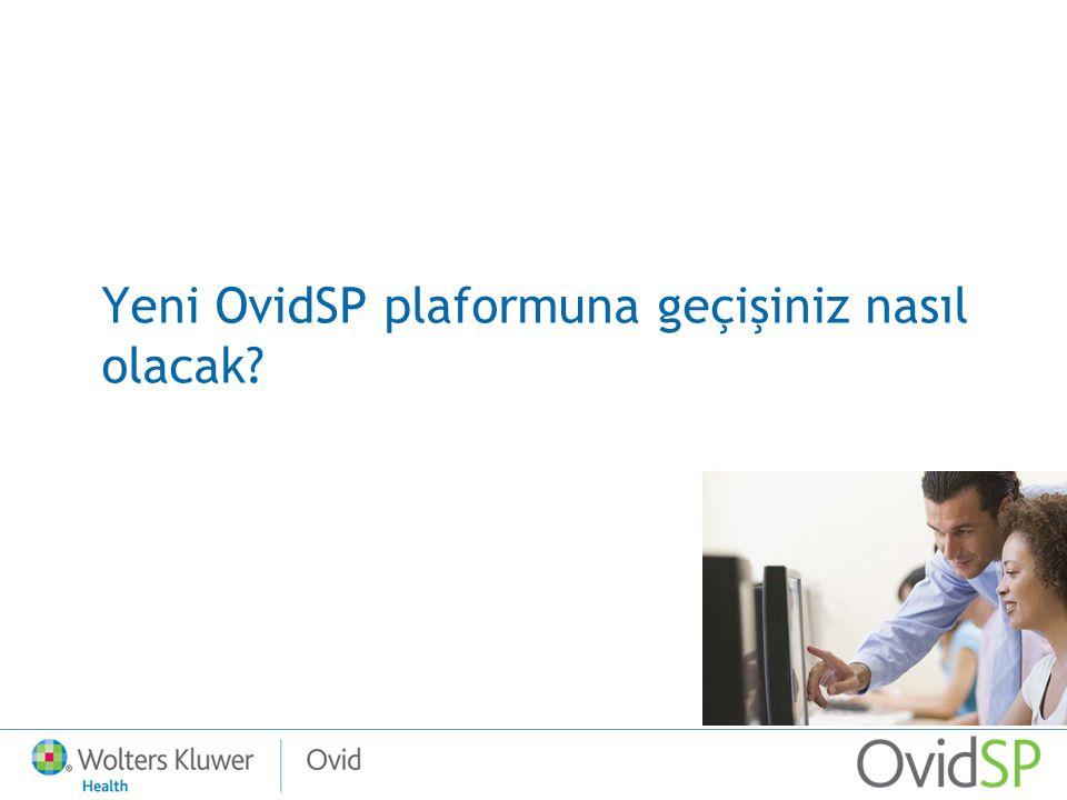 Yeni OvidSP plaformuna geçişiniz nasıl olacak