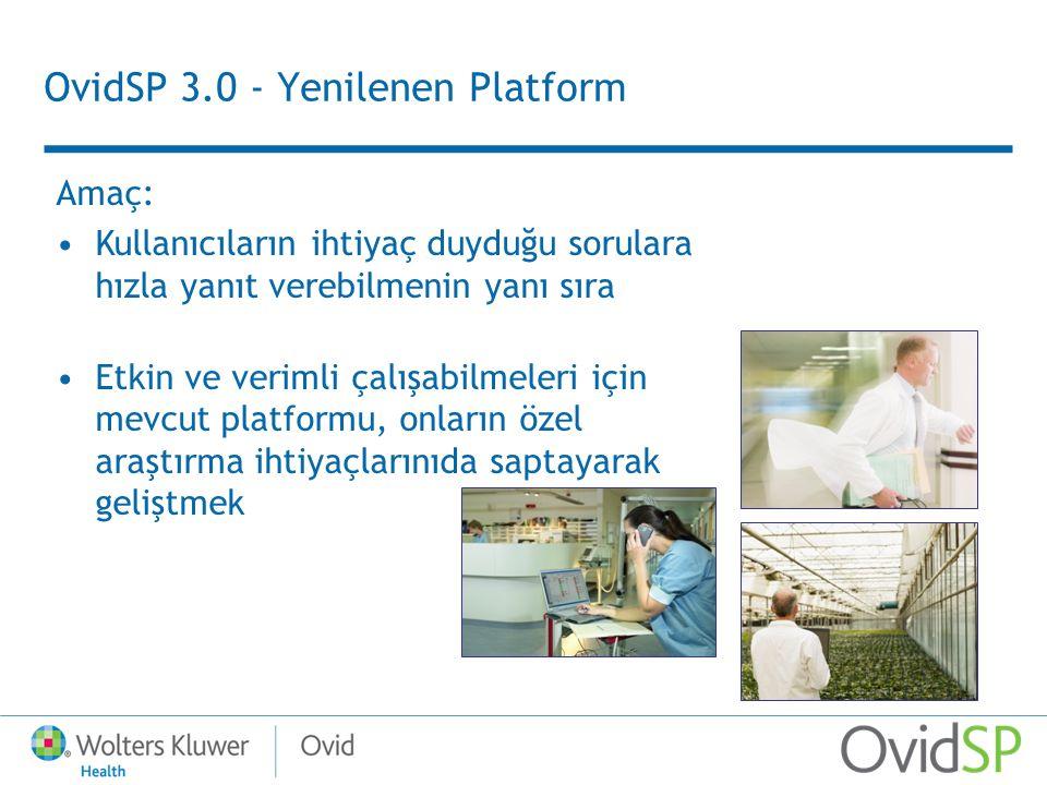 OvidSP 3.0 - Yenilenen Platform Amaç: Kullanıcıların ihtiyaç duyduğu sorulara hızla yanıt verebilmenin yanı sıra Etkin ve verimli çalışabilmeleri için mevcut platformu, onların özel araştırma ihtiyaçlarınıda saptayarak geliştmek
