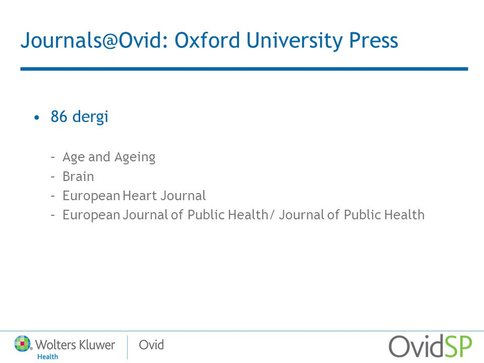 Journals@Ovid: Oxford University Press 86 dergi –Age and Ageing –Brain –European Heart Journal –European Journal of Public Health/ Journal of Public Health