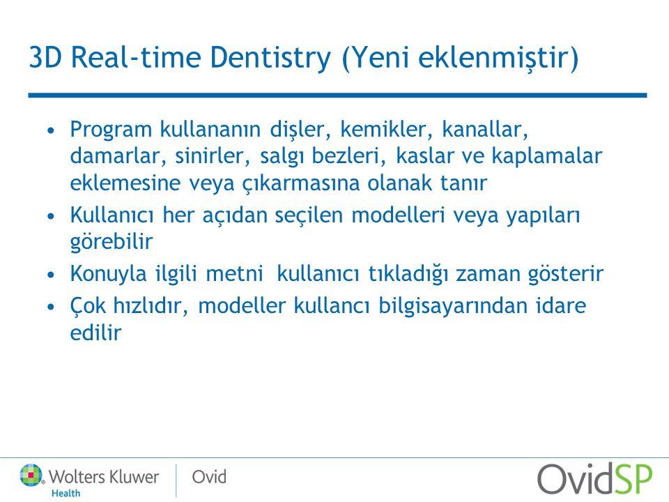 3D Real-time Dentistry (Yeni eklenmiştir) Program kullananın dişler, kemikler, kanallar, damarlar, sinirler, salgı bezleri, kaslar ve kaplamalar eklemesine veya çıkarmasına olanak tanır Kullanıcı her açıdan seçilen modelleri veya yapıları görebilir Konuyla ilgili metni kullanıcı tıkladığı zaman gösterir Çok hızlıdır, modeller kullancı bilgisayarından idare edilir