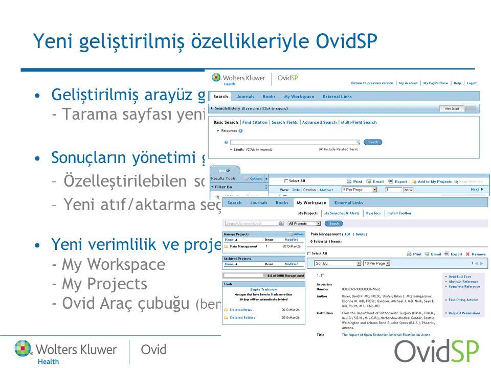 Yeni geliştirilmiş özellikleriyle OvidSP Geliştirilmiş arayüz gezinme öğeleri - Tarama sayfası yeniden düzenlendi Sonuçların yönetimi geliştirildi –Özelleştirilebilen sonuç aracı –Yeni atıf/aktarma seçenekleri Yeni verimlilik ve proje yönetim araçları - My Workspace - My Projects - Ovid Araç çubuğu (benzersiz Ovid özelliği!)