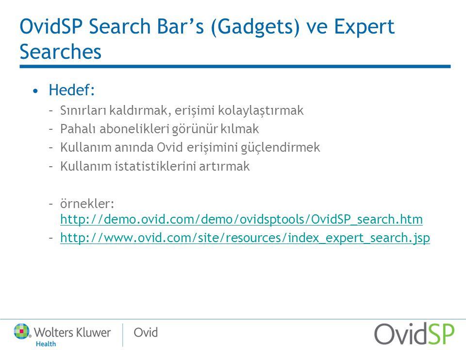 OvidSP Search Bar's (Gadgets) ve Expert Searches Hedef: –Sınırları kaldırmak, erişimi kolaylaştırmak –Pahalı abonelikleri görünür kılmak –Kullanım anında Ovid erişimini güçlendirmek –Kullanım istatistiklerini artırmak –örnekler: http://demo.ovid.com/demo/ovidsptools/OvidSP_search.htm http://demo.ovid.com/demo/ovidsptools/OvidSP_search.htm –http://www.ovid.com/site/resources/index_expert_search.jsphttp://www.ovid.com/site/resources/index_expert_search.jsp