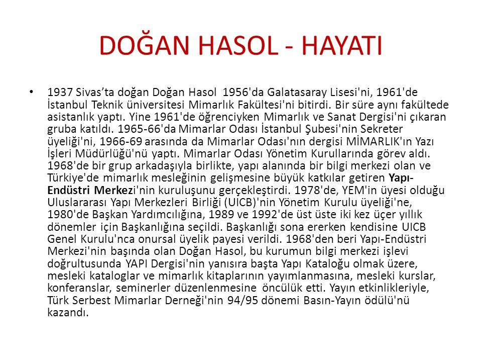 DOĞAN HASOL - HAYATI 1937 Sivas'ta doğan Doğan Hasol 1956'da Galatasaray Lisesi'ni, 1961'de İstanbul Teknik üniversitesi Mimarlık Fakültesi'ni bitirdi