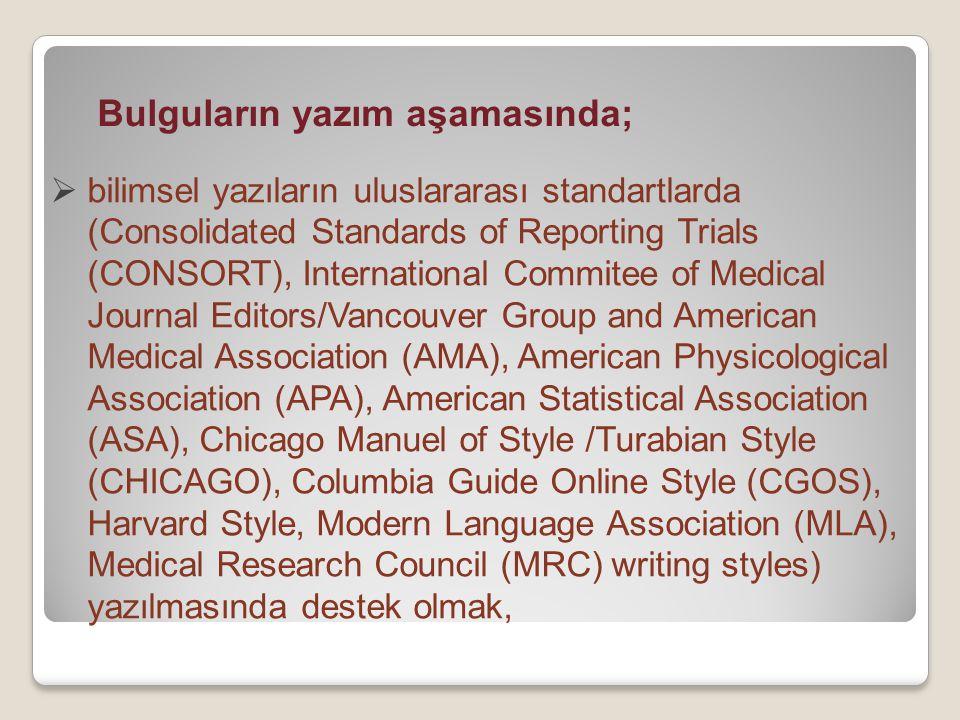 Bulguların yazım aşamasında;  bilimsel yazıların uluslararası standartlarda (Consolidated Standards of Reporting Trials (CONSORT), International Comm