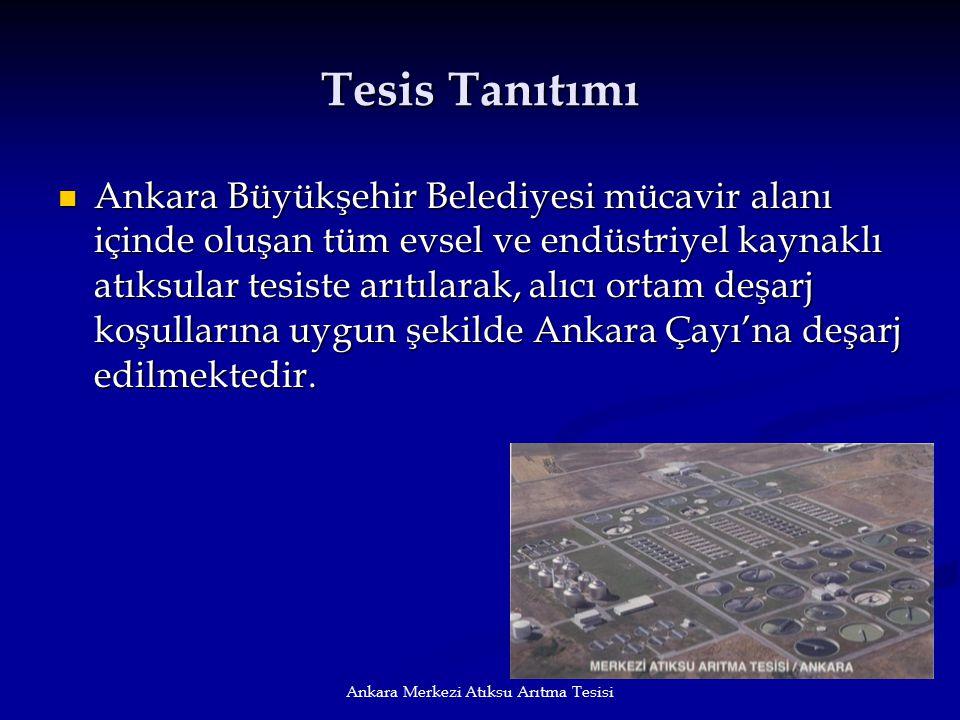 Ankara Merkezi Atıksu Arıtma Tesisi Tesis Tanıtımı Ankara Büyükşehir Belediyesi mücavir alanı içinde oluşan tüm evsel ve endüstriyel kaynaklı atıksula